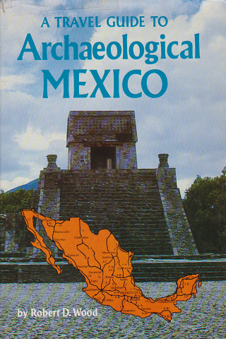 A Travel Guide to Archaeological Mexico
