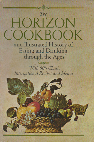 The Horizon Cookbook and Illustrated History of Eating and Drinking