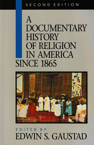 A DOCUMENTARY HISTORY OF RELIGION IN AMERICA SINCE 1865